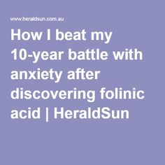 How I beat my 10-year battle with anxiety after discovering folinic acid | HeraldSun