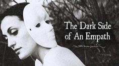 The Dark Side Of An Empath - http://themindsjournal.com/dark-side-empath-untold-story/