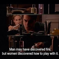 """""""Man may have discovered fire, but women discovered how to play with it."""" -Carrie. Season 2 episode 11: """"Evolution"""""""