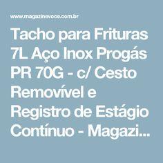 Tacho para Frituras 7L Aço Inox Progás PR 70G - c/ Cesto Removível e Registro de Estágio Contínuo - Magazine Luisacesar