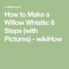 How to Make a Willow Whistle: 8 Steps (with Pictures) - wikiHow