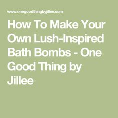 How To Make Your Own Lush-Inspired Bath Bombs - One Good Thing by Jillee