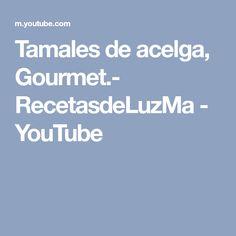 Tamales de acelga, Gourmet.- RecetasdeLuzMa - YouTube