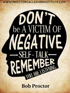 Don't be a victim of negative self-talk remember- you are listening..