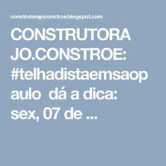 CONSTRUTORA JO.CONSTROE: #telhadistaemsaopaulo dá a dica:    sex, 07 de ...