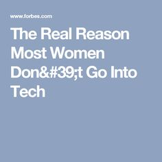 The Real Reason Most Women Don't Go Into Tech