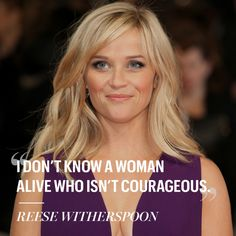Reese Witherspoon: I don't know a woman alive who isn't courageous Boss Lady Quotes, Woman Quotes, Powerful Quotes, Powerful Women, Wow Words, Quotes About Hard Times, Strength Of A Woman, Word Up, Quotes By Famous People