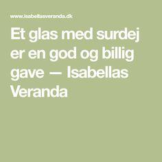 Et glas med surdej er en god og billig gave — Isabellas Veranda
