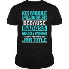 IOS MOBILE APPLICATION DEVELOPER Because BADASS Miracle Worker Isn't An Official Job Title T Shirts, Hoodies. Get it here ==► https://www.sunfrog.com/LifeStyle/IOS-MOBILE-APPLICATION-DEVELOPER--BADASS-CU-Black-Guys.html?41382