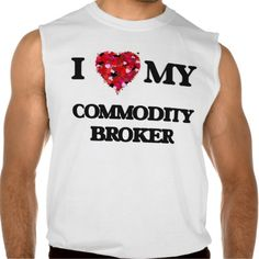I love my Commodity Broker Sleeveless Shirts Tank Tops