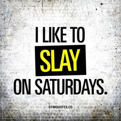I like to slay in saturdays - the best quotes about slaying in the gym! Funny Gym Quotes, Motivational Memes, Zumba Quotes, Quotes Inspirational, Morning Motivation, Fitness Motivation, Lifting Motivation, Study Motivation, Saturday Quotes