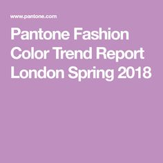 Pantone Fashion Color Trend Report London Spring 2018