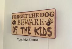 Forget the dog beware of the kids, Wooden Pet Sign, Funny Quote Sign, Gift For Mom, Dog Lover Gift, Mother's Day Gift, Dog Decor