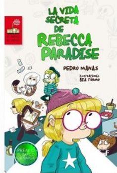 La vida secreta de Rebecca Paradise / Pedro Mañas.  Premio Barco de Vapor 2015. Una novela realista sobre una niña de once años y su forma de enfrentarse al mundo.