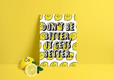 Don't Be Bitter, It Gets Better, yellow art print, typography and watercolour illustration by Katcha available on Kickstarter. Yellow Art, Mellow Yellow, Hipster Home, Me Quotes, Funny Quotes, Watercolour Illustration, No Bad Days, Tough Day, It Gets Better