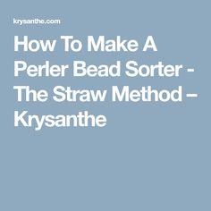 How To Make A Perler Bead Sorter - The Straw Method – Krysanthe