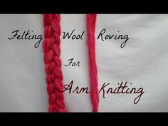 Why and How To Felt Wool Roving For Arm Knitting Yarn - YouTube