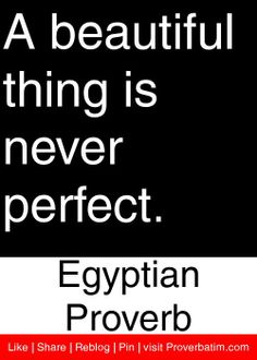 A beautiful thing is never perfect. - Egyptian Proverb #proverbs #quotes