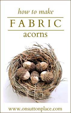 Step by step instructions for How to Make a Fabric Acorn using the real thing. Easy, fast and fun!