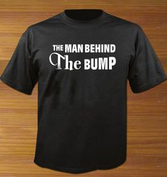 The Man Behind The Baby Bump Dad Maternity TShirt by ToLTot, $15.99