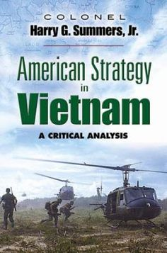 "Harry G. Summers. ""American strategy in Vietnam : a critical analysis"" DS558.S86 2007"