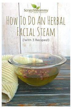 How To Do An Herbal Facial Steam (with 3 great recipes) - Pimples? Dry Skin? There's a steam for you on Scratch Mommy!