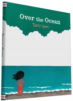 OVER THE OCEAN written and illustrated by Taro Gomi.  A little girl looking out over the ocean lets her imagination take her beyond what is right in front of her.