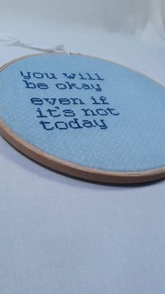 """Blue """"You Will Be Okay Even If It's Not Today"""" Embroidery 8"""" hanging mental health awareness gift"""