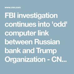 FBI investigation continues into 'odd' computer link between Russian bank and Trump Organization - CNNPolitics