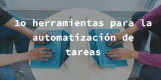 10 herramientas para la automatización de tareas. A través de @xalberte