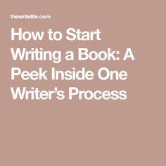 How to Start Writing a Book: A Peek Inside One Writer's Process