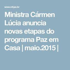 Ministra Cármen Lúcia anuncia novas etapas do programa Paz em Casa   maio.2015  