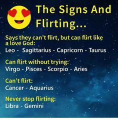 The Signs and Flirting Says They Can't Flirt but Can Flirt Like a Lóve God Leo Sagittarius Capricorn - Taurus Can Flirt Without Trying Virgo Pisces Scorpio - Aries Can't Flirt Cancer Aquarius Never Stop Flirting Libra - Gemini Le Zodiac, Zodiac Signs Astrology, Zodiac Memes, Zodiac Star Signs, Zodiac Sign Facts, Zodiac Quotes, Scorpio Signs, Anime Zodiac, Astrology Chart
