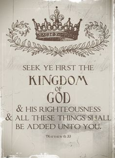 """But seek ye first the kingdom of God and his righteousness, and all these things shall be added unto you.  (refer to 6:28-32 for definition of """"these things"""")"""