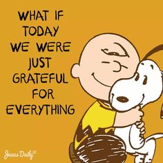 Think every single day what you're grateful for and record it on paper! Charlie Brown and snoopy quote. Life Quotes Love, Great Quotes, Me Quotes, Motivational Quotes, Quotes To Live By, Funny Quotes, Inspirational Quotes, What If Quotes, Crush Quotes