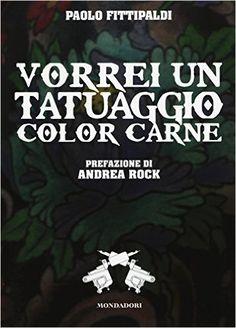 Amazon.it: Vorrei un tatuaggio color carne - Paolo Fittipaldi - Libri