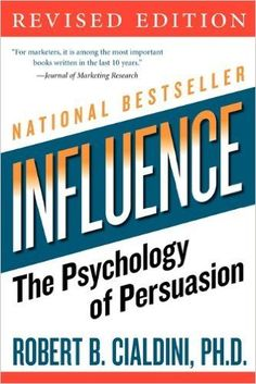 Influence: The Psychology of Persuasion - Robert B. Cialdini: