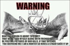 Hunting season is for the tough. Hunting Signs, Hunting Humor, Hunting Quotes, Elk Hunting, Hunting Stuff, Funny Deer, Country Girl Quotes, Country Life, Country Girls