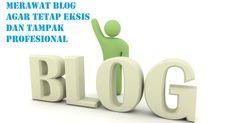 Artikel ini menjelaskan tentang bagaimana cara merawat blog agar tetap eksis dan profesional