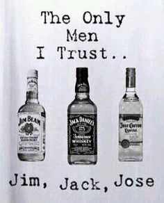 Jim, Jack,  & Jose.  The only men I trust.
