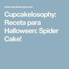 Cupcakelosophy: Receta para Halloween: Spider Cake!