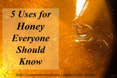 "5 Uses for Honey Everyone Should Know - Find out why honey is a ""must have"" in your pantry and medicine cabinet."