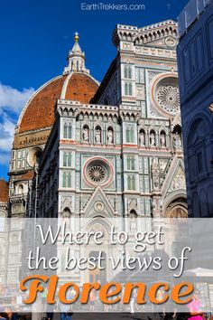 Where to get the best views in Florence, Italy. See Florence from the Duomo, Campanile, Piazzale Michelangelo, and more.