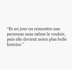 and one day we meet a person without even wanting it then it becomes our most beautiful story - French