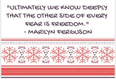 """""""Ultimately we know deeply that the other side of every fear is freedom."""" ~ Marilyn Ferguson Sit with this for a moment. Allow the quote to enter your mind, your heart and your spirit. Do you hea..."""