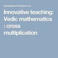 Innovative teaching: Vedic mathematics : cross  multiplication