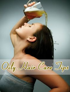 Oily Hair Care Tips :Beer rinse is also good. Its great for any type of hair.