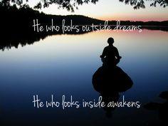 He who looks outside dreams, he who looks inside awakens. ~Carl Jung.