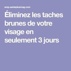 Éliminez les taches brunes de votre visage en seulement 3 jours Hygiene, Make Up, Skin Care, Face Yoga, Beauty Recipe, Skin Treatments, Beauty Makeup, Makeup, Asian Skincare
