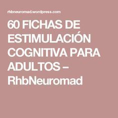 60 FICHAS DE ESTIMULACIÓN COGNITIVA PARA ADULTOS – RhbNeuromad Visual Perceptual Activities, Brain Trainer, Cooperative Learning, Neuroscience, My Teacher, Speech Therapy, Drawing Tips, Excercise, Good To Know
